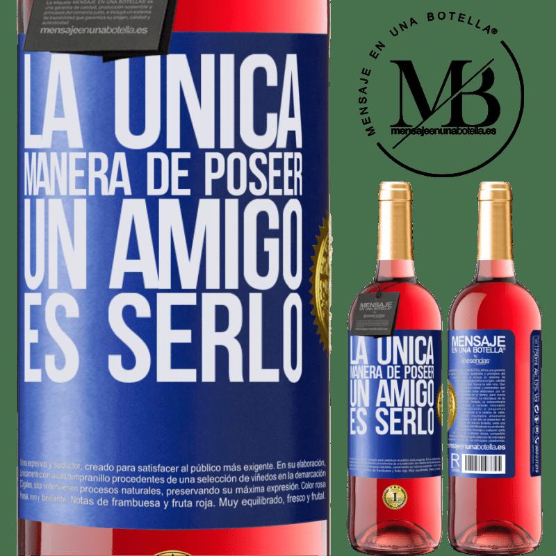 24,95 € Envoi gratuit   Vin rosé Édition ROSÉ La seule façon de posséder un ami est d'être un ami Étiquette Bleue. Étiquette personnalisable Vin jeune Récolte 2020 Tempranillo