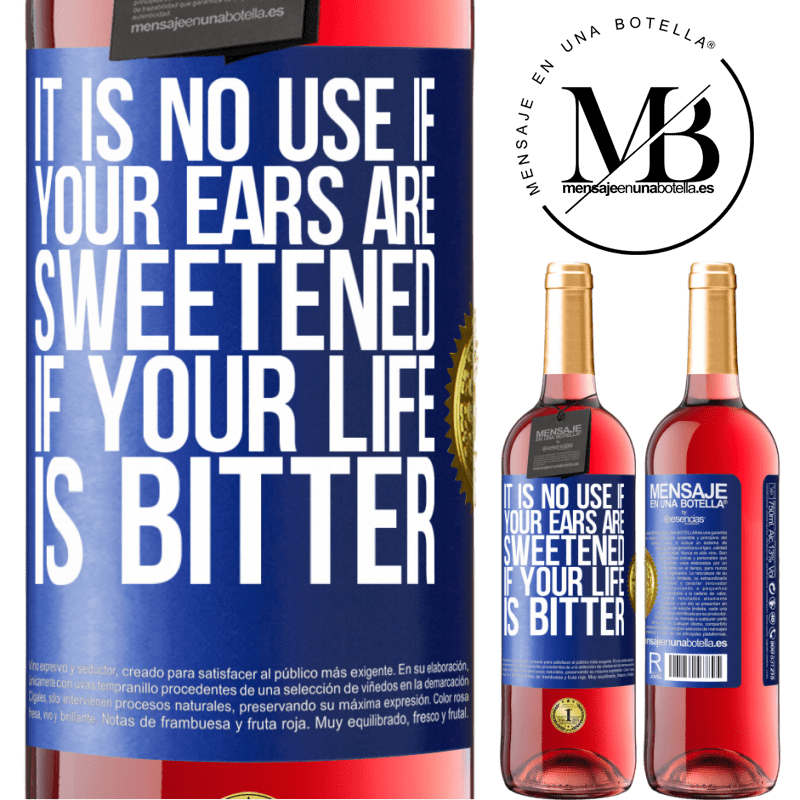 24,95 € Free Shipping   Rosé Wine ROSÉ Edition It is no use if your ears are sweetened if your life is bitter Blue Label. Customizable label Young wine Harvest 2020 Tempranillo