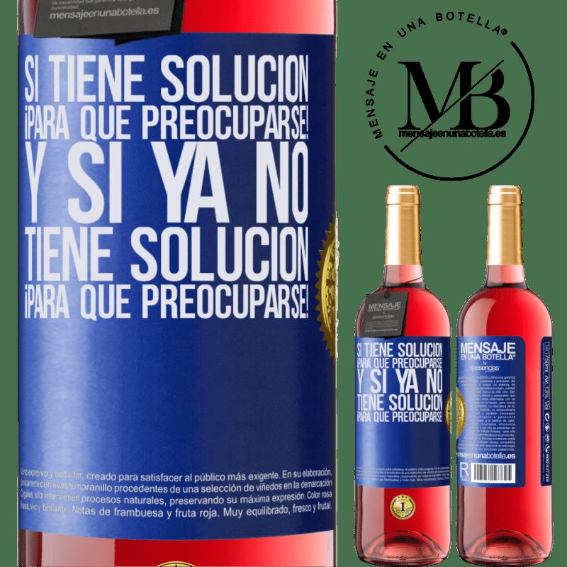 24,95 € Envoi gratuit   Vin rosé Édition ROSÉ Si vous avez une solution, pourquoi vous en faire! Et si vous n'avez pas de solution, pourquoi vous en faire! Étiquette Bleue. Étiquette personnalisable Vin jeune Récolte 2020 Tempranillo