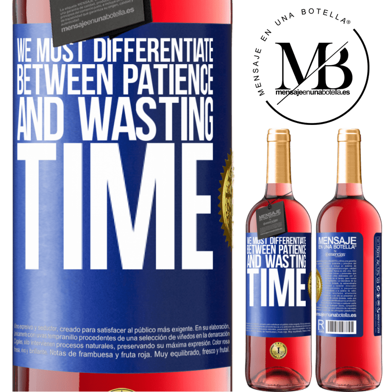 24,95 € Free Shipping | Rosé Wine ROSÉ Edition We must differentiate between patience and wasting time Blue Label. Customizable label Young wine Harvest 2020 Tempranillo
