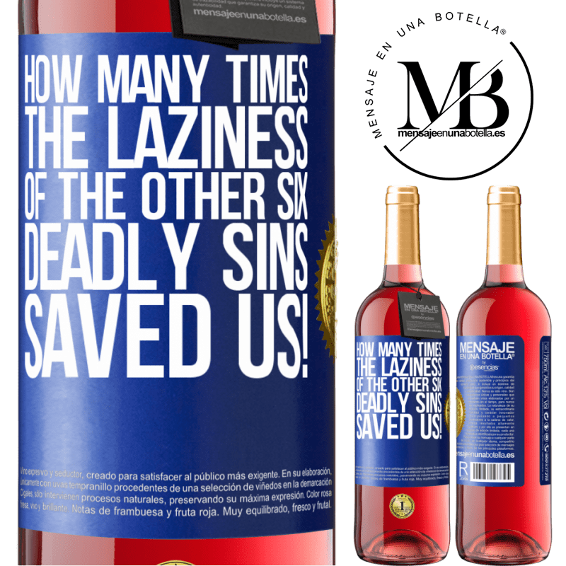 24,95 € Free Shipping | Rosé Wine ROSÉ Edition how many times the laziness of the other six deadly sins saved us! Blue Label. Customizable label Young wine Harvest 2020 Tempranillo