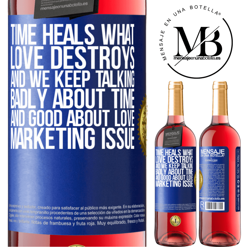 24,95 € Free Shipping | Rosé Wine ROSÉ Edition Time heals what love destroys. And we keep talking badly about time and good about love. Marketing issue Blue Label. Customizable label Young wine Harvest 2020 Tempranillo