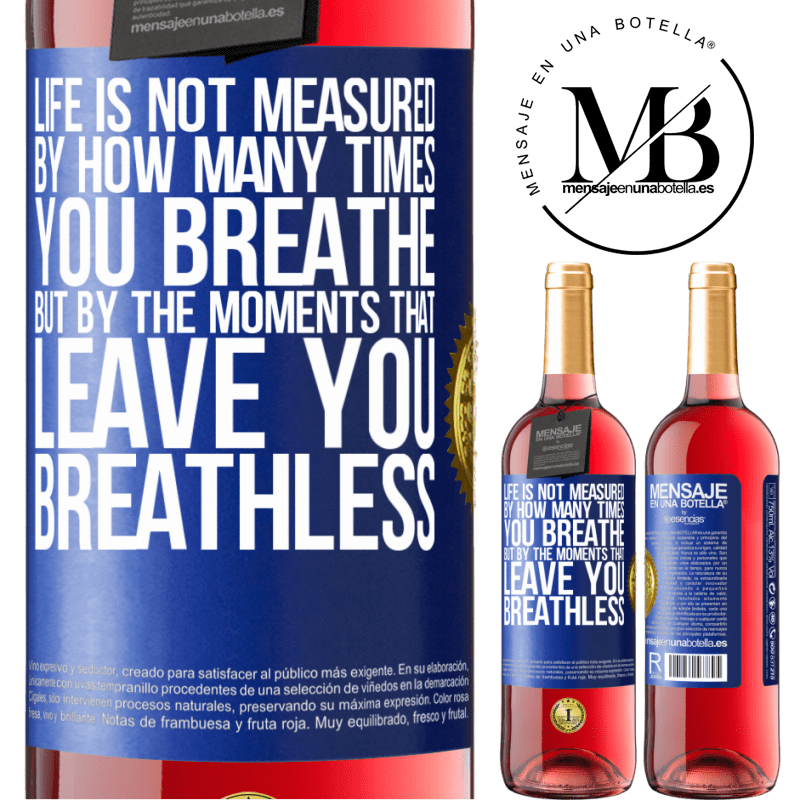 24,95 € Free Shipping | Rosé Wine ROSÉ Edition Life is not measured by how many times you breathe but by the moments that leave you breathless Blue Label. Customizable label Young wine Harvest 2020 Tempranillo