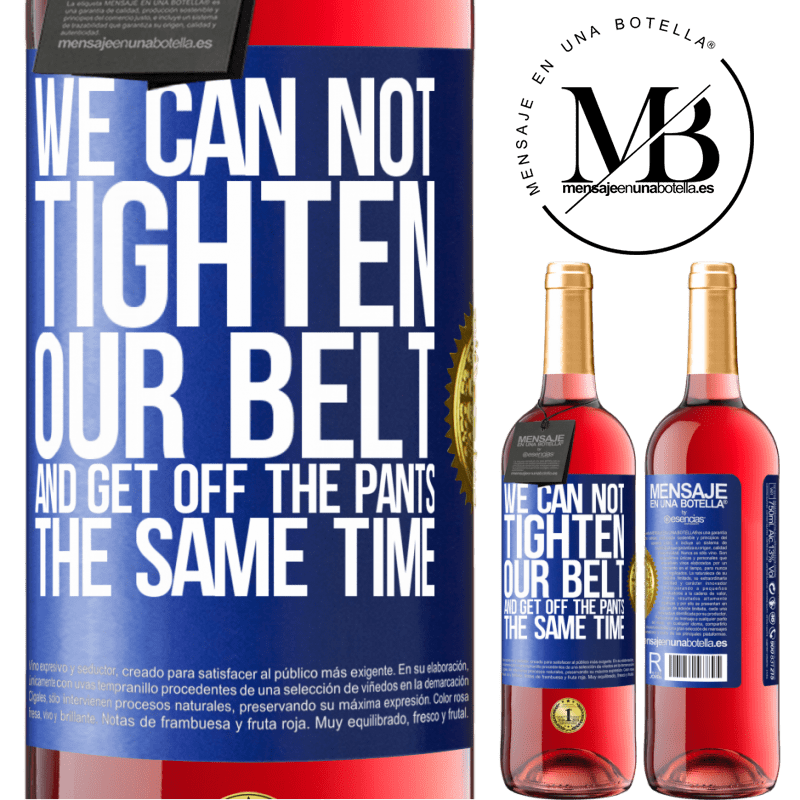 24,95 € Free Shipping | Rosé Wine ROSÉ Edition We can not tighten our belt and get off the pants the same time Blue Label. Customizable label Young wine Harvest 2020 Tempranillo