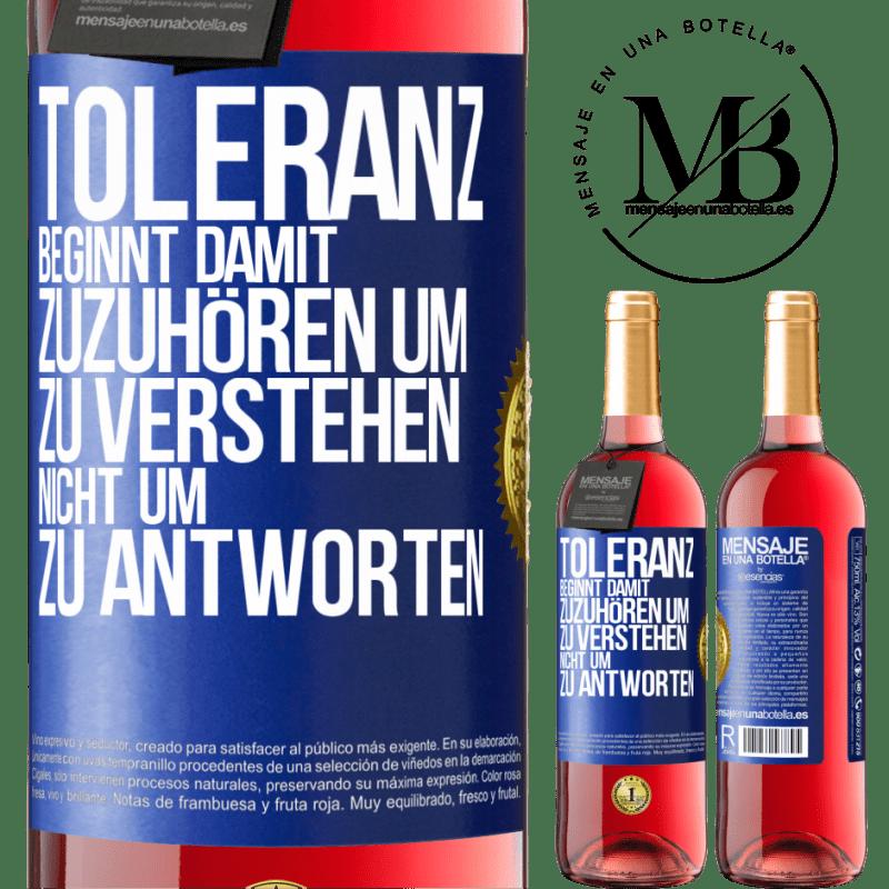 24,95 € Kostenloser Versand | Roséwein ROSÉ Ausgabe Toleranz beginnt damit, zuzuhören, zu verstehen, nicht zu antworten Blaue Markierung. Anpassbares Etikett Junger Wein Ernte 2020 Tempranillo