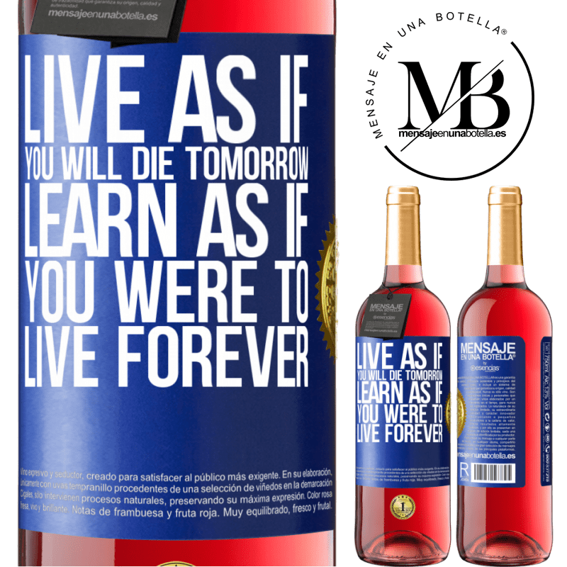 24,95 € Free Shipping   Rosé Wine ROSÉ Edition Live as if you will die tomorrow. Learn as if you were to live forever Blue Label. Customizable label Young wine Harvest 2020 Tempranillo