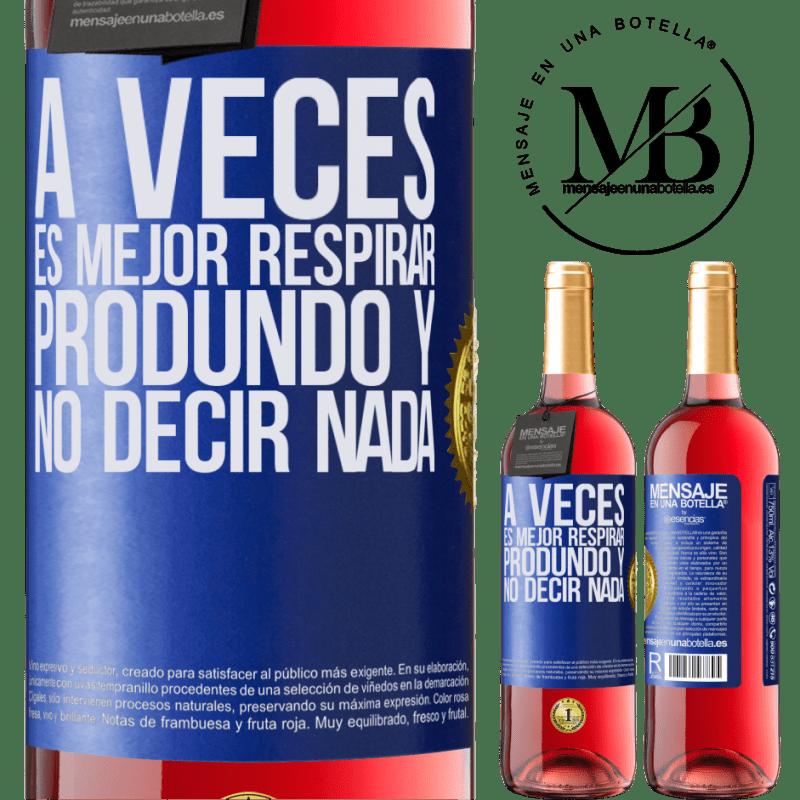 24,95 € Envoi gratuit | Vin rosé Édition ROSÉ Parfois, il vaut mieux respirer profondément et ne rien dire Étiquette Bleue. Étiquette personnalisable Vin jeune Récolte 2020 Tempranillo