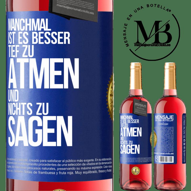 24,95 € Kostenloser Versand | Roséwein ROSÉ Ausgabe Manchmal ist es besser, tief zu atmen und nichts zu sagen Blaue Markierung. Anpassbares Etikett Junger Wein Ernte 2020 Tempranillo
