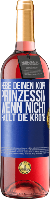 24,95 € Kostenloser Versand   Roséwein ROSÉ Ausgabe Hebe deinen Kopf, Prinzessin. Wenn nicht, fällt die Krone Blaue Markierung. Anpassbares Etikett Junger Wein Ernte 2020 Tempranillo