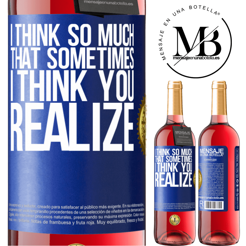 24,95 € Free Shipping | Rosé Wine ROSÉ Edition I think so much that sometimes I think you realize Blue Label. Customizable label Young wine Harvest 2020 Tempranillo