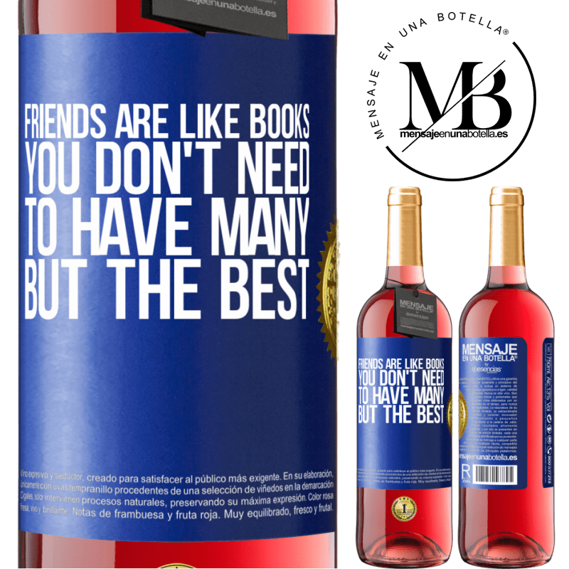 24,95 € Free Shipping | Rosé Wine ROSÉ Edition Friends are like books. You don't need to have many, but the best Blue Label. Customizable label Young wine Harvest 2020 Tempranillo