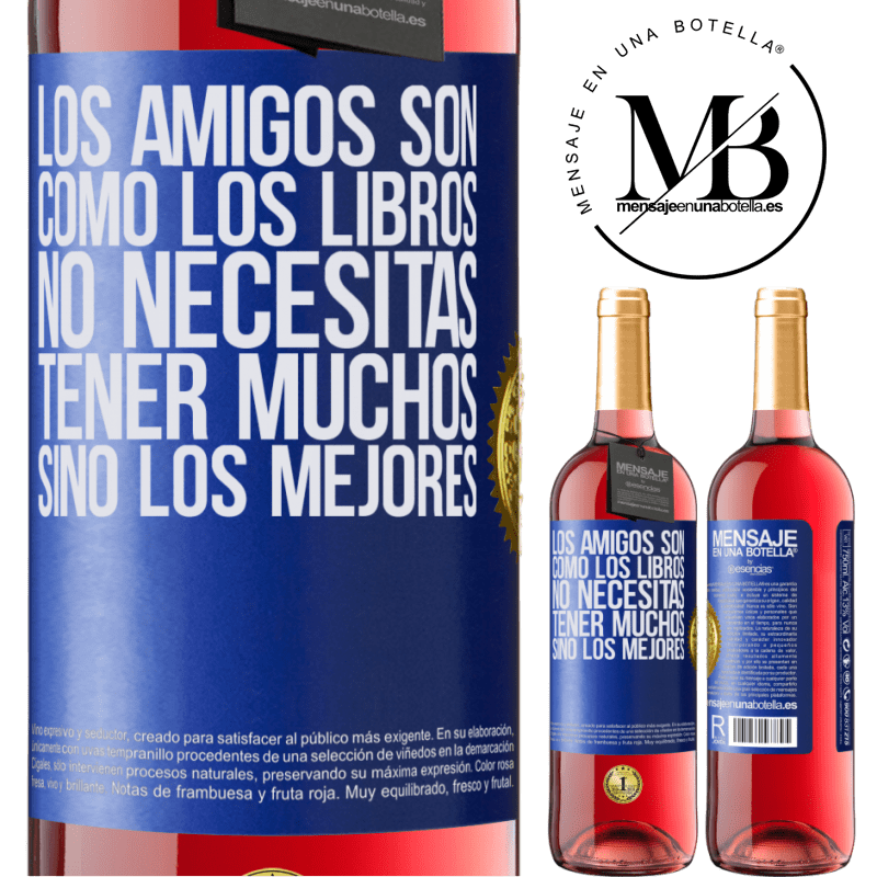 24,95 € Envoi gratuit | Vin rosé Édition ROSÉ Les amis sont comme des livres. Vous n'avez pas besoin d'en avoir beaucoup, mais le meilleur Étiquette Bleue. Étiquette personnalisable Vin jeune Récolte 2020 Tempranillo