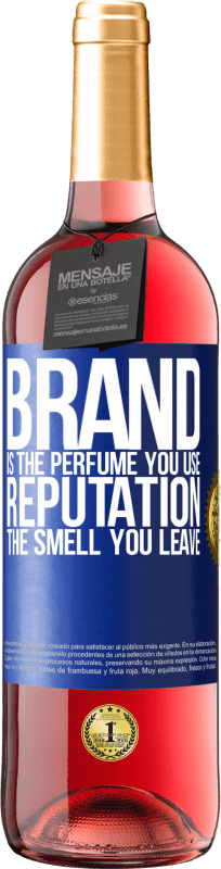 24,95 € | Rosé Wine ROSÉ Edition Brand is the perfume you use. Reputation, the smell you leave Blue Label. Customizable label Young wine Harvest 2020 Tempranillo