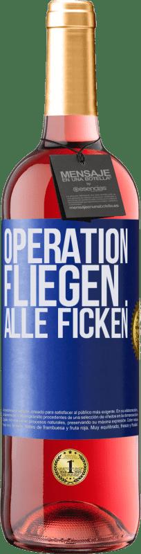 24,95 € Kostenloser Versand | Roséwein ROSÉ Ausgabe Operation fliegen ... alle ficken Blaue Markierung. Anpassbares Etikett Junger Wein Ernte 2020 Tempranillo