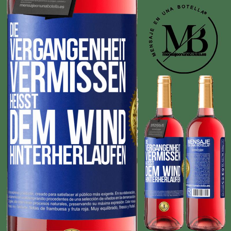 24,95 € Kostenloser Versand | Roséwein ROSÉ Ausgabe Die Vergangenheit verpassen heißt dem Wind hinterherlaufen Blaue Markierung. Anpassbares Etikett Junger Wein Ernte 2020 Tempranillo