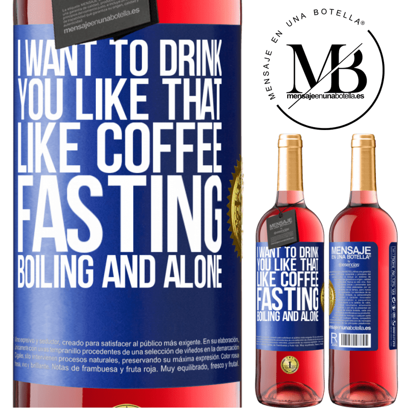 24,95 € Free Shipping   Rosé Wine ROSÉ Edition I want to drink you like that, like coffee. Fasting, boiling and alone Blue Label. Customizable label Young wine Harvest 2020 Tempranillo
