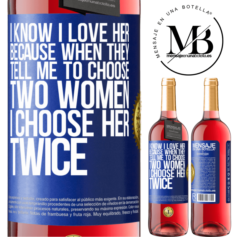 24,95 € Free Shipping   Rosé Wine ROSÉ Edition I know I love her because when they tell me to choose two women I choose her twice Blue Label. Customizable label Young wine Harvest 2020 Tempranillo