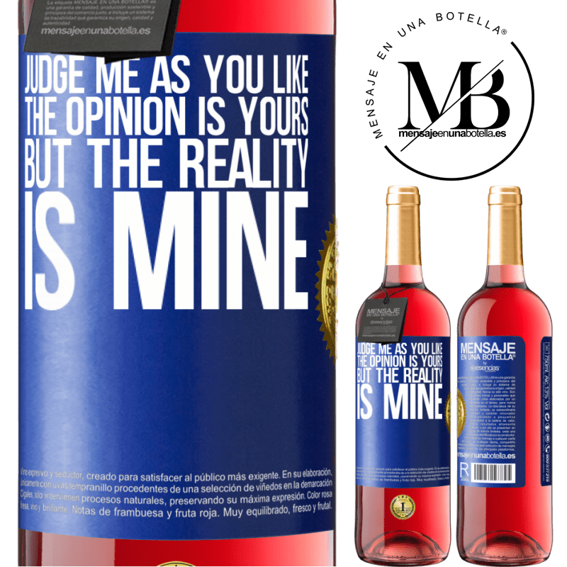 24,95 € Free Shipping | Rosé Wine ROSÉ Edition Judge me as you like. The opinion is yours, but the reality is mine Blue Label. Customizable label Young wine Harvest 2020 Tempranillo