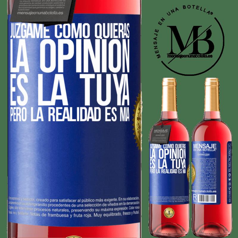 24,95 € Envoi gratuit   Vin rosé Édition ROSÉ Jugez-moi comme vous voulez. L'opinion est la vôtre, mais la réalité est la mienne Étiquette Bleue. Étiquette personnalisable Vin jeune Récolte 2020 Tempranillo