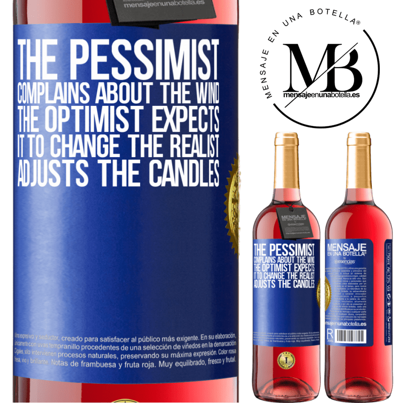 24,95 € Free Shipping   Rosé Wine ROSÉ Edition The pessimist complains about the wind The optimist expects it to change The realist adjusts the candles Blue Label. Customizable label Young wine Harvest 2020 Tempranillo