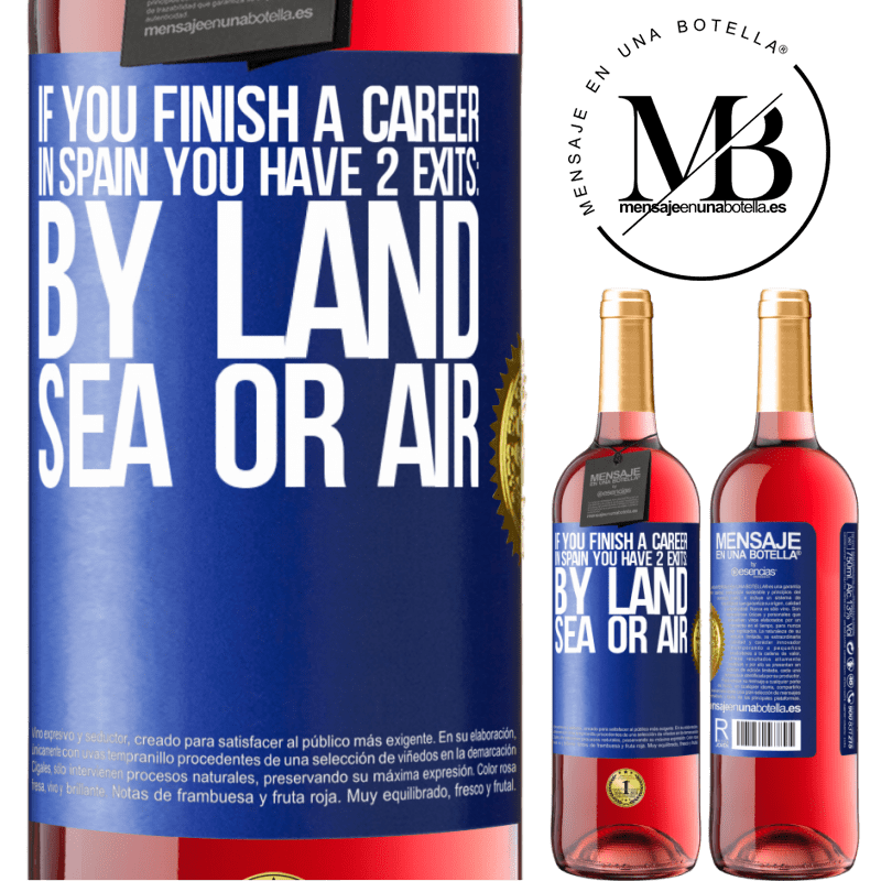 24,95 € Free Shipping | Rosé Wine ROSÉ Edition If you finish a race in Spain you have 3 starts: by land, sea or air Blue Label. Customizable label Young wine Harvest 2020 Tempranillo