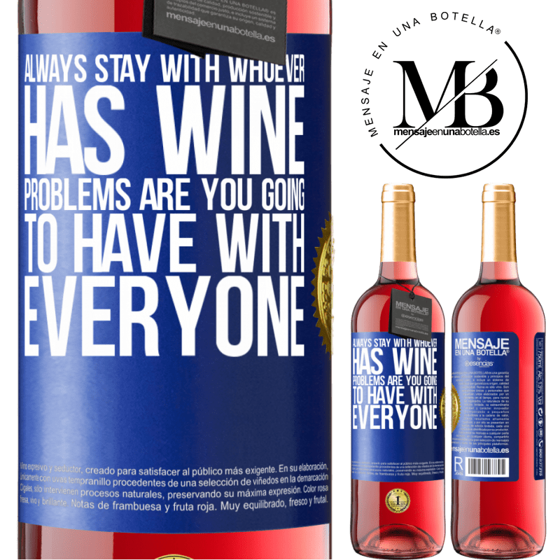 24,95 € Free Shipping | Rosé Wine ROSÉ Edition Always stay with whoever has wine. Problems are you going to have with everyone Blue Label. Customizable label Young wine Harvest 2020 Tempranillo