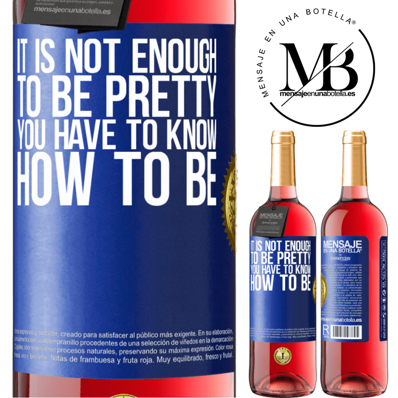 24,95 € Free Shipping   Rosé Wine ROSÉ Edition It is not enough to be pretty. You have to know how to be Blue Label. Customizable label Young wine Harvest 2020 Tempranillo