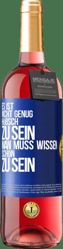 24,95 € Kostenloser Versand | Roséwein ROSÉ Ausgabe Es ist nicht genug, hübsch zu sein. Man muss wissen, wie man ist Blaue Markierung. Anpassbares Etikett Junger Wein Ernte 2020 Tempranillo