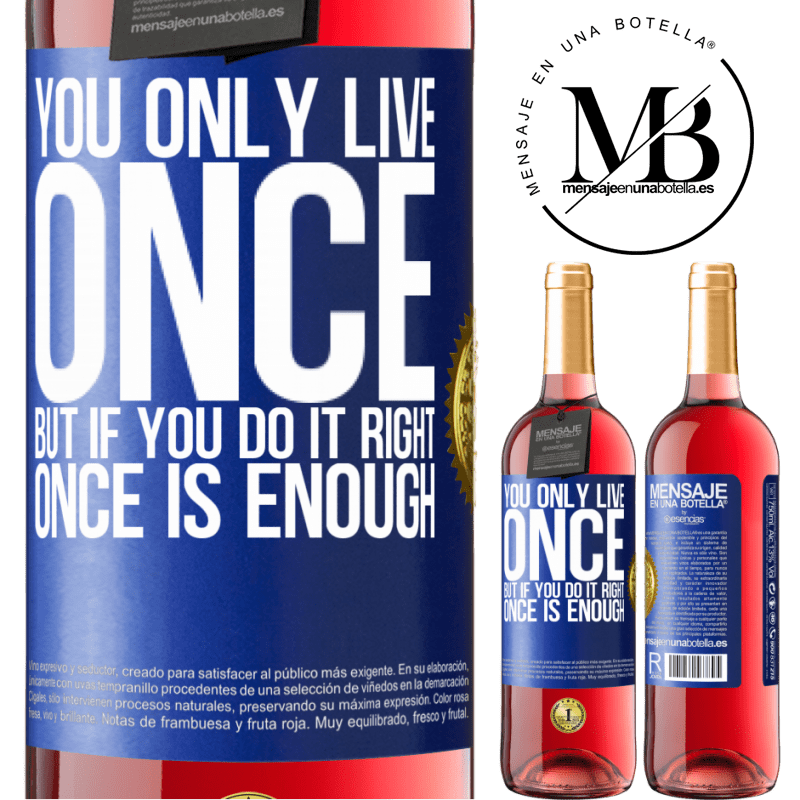 24,95 € Free Shipping | Rosé Wine ROSÉ Edition You only live once, but if you do it right, once is enough Blue Label. Customizable label Young wine Harvest 2020 Tempranillo