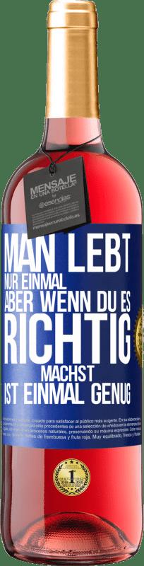 24,95 € Kostenloser Versand | Roséwein ROSÉ Ausgabe Sie leben nur einmal, aber wenn Sie es richtig machen, ist einmal genug Blaue Markierung. Anpassbares Etikett Junger Wein Ernte 2020 Tempranillo