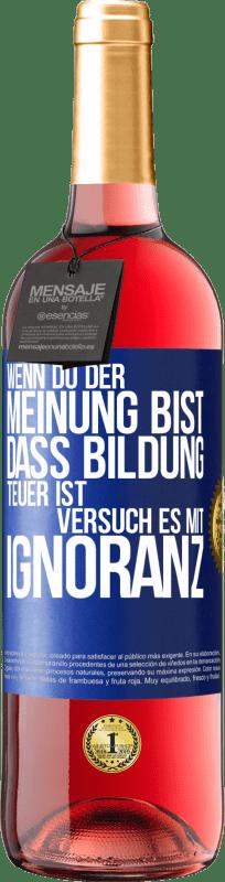 24,95 € Kostenloser Versand | Roséwein ROSÉ Ausgabe Wenn Sie der Meinung sind, dass Bildung teuer ist, versuchen Sie es mit Ignoranz Blaue Markierung. Anpassbares Etikett Junger Wein Ernte 2020 Tempranillo