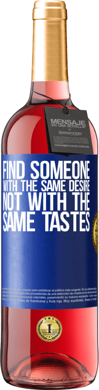 24,95 € Free Shipping | Rosé Wine ROSÉ Edition Find someone with the same desire, not with the same tastes Blue Label. Customizable label Young wine Harvest 2020 Tempranillo