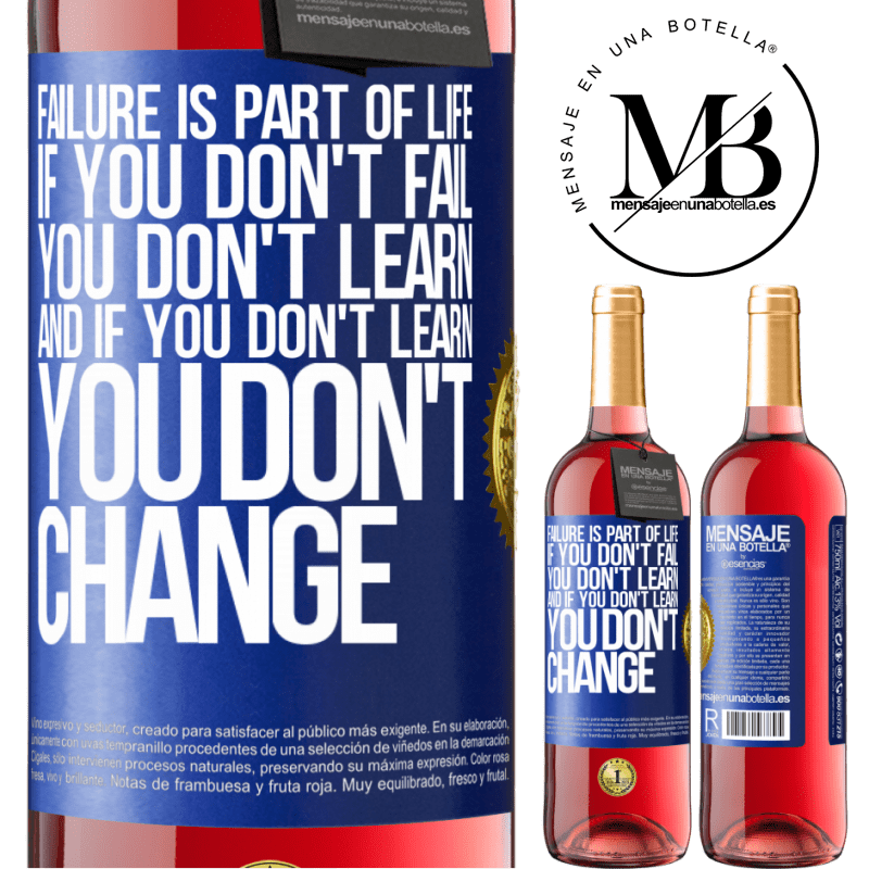 24,95 € Free Shipping   Rosé Wine ROSÉ Edition Failure is part of life. If you don't fail, you don't learn, and if you don't learn, you don't change Blue Label. Customizable label Young wine Harvest 2020 Tempranillo