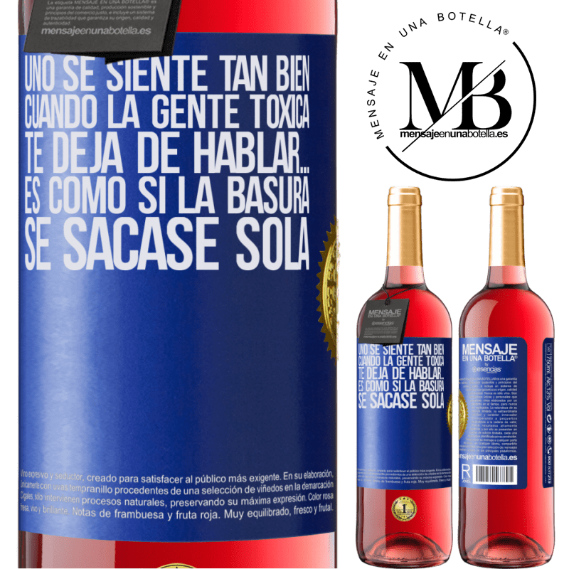 24,95 € Envoi gratuit   Vin rosé Édition ROSÉ Vous vous sentez tellement bien quand des personnes toxiques cessent de vous parler ... C'est comme si les ordures étaient Étiquette Bleue. Étiquette personnalisable Vin jeune Récolte 2020 Tempranillo