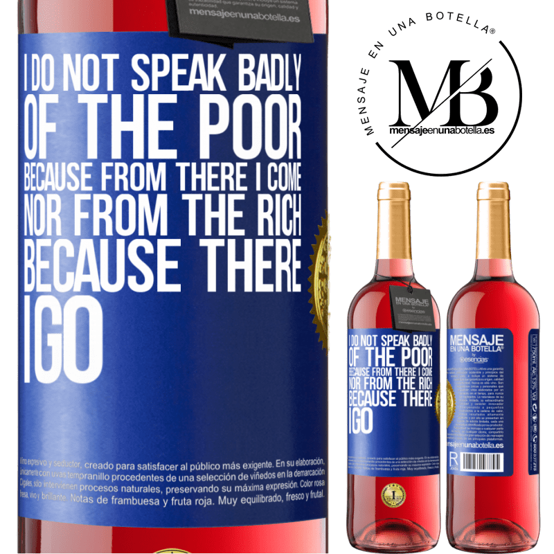 24,95 € Free Shipping | Rosé Wine ROSÉ Edition I do not speak badly of the poor, because from there I come, nor from the rich, because there I go Blue Label. Customizable label Young wine Harvest 2020 Tempranillo