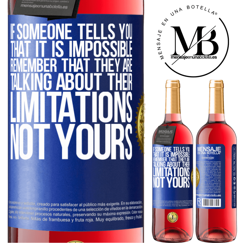 24,95 € Free Shipping | Rosé Wine ROSÉ Edition If someone tells you that it is impossible, remember that they are talking about their limitations, not yours Blue Label. Customizable label Young wine Harvest 2020 Tempranillo