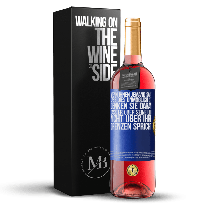 24,95 € Kostenloser Versand | Roséwein ROSÉ Ausgabe Wenn Ihnen jemand sagt, dass dies unmöglich ist, denken Sie daran, dass er über seine und nicht über Ihre Grenzen spricht Blaue Markierung. Anpassbares Etikett Junger Wein Ernte 2020 Tempranillo