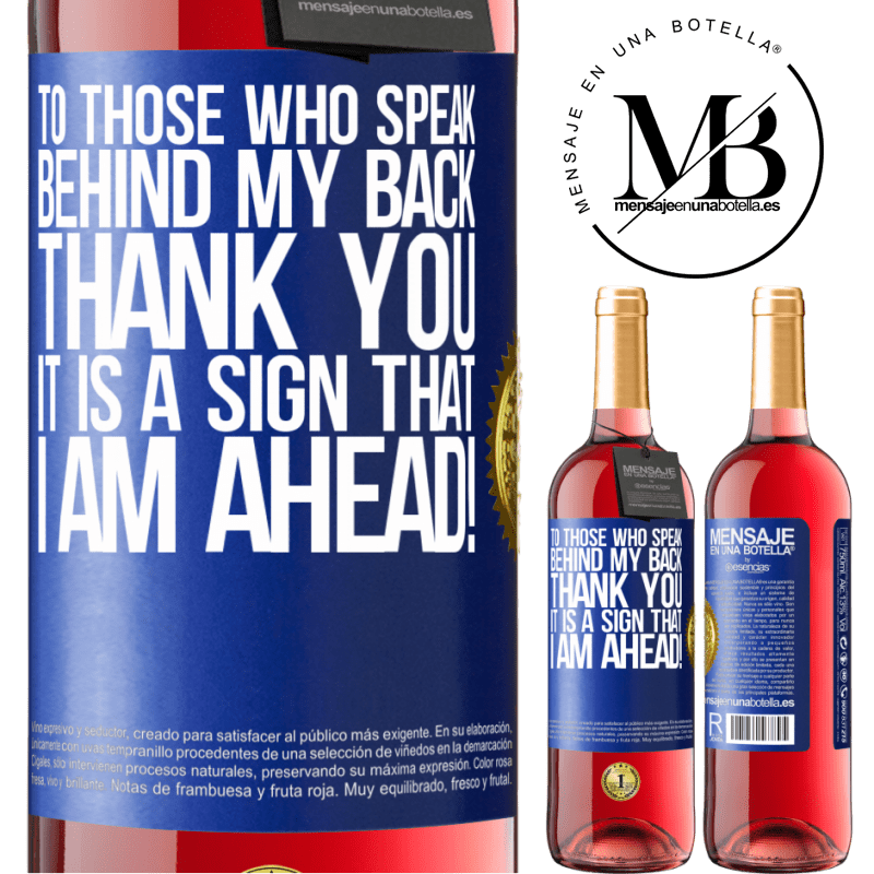 24,95 € Free Shipping   Rosé Wine ROSÉ Edition To those who speak behind my back, THANK YOU. It is a sign that I am ahead! Blue Label. Customizable label Young wine Harvest 2020 Tempranillo
