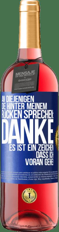 24,95 € Kostenloser Versand   Roséwein ROSÉ Ausgabe An diejenigen, die hinter meinem Rücken sprechen, DANKE. Es ist ein Zeichen, dass ich voraus bin! Blaue Markierung. Anpassbares Etikett Junger Wein Ernte 2020 Tempranillo