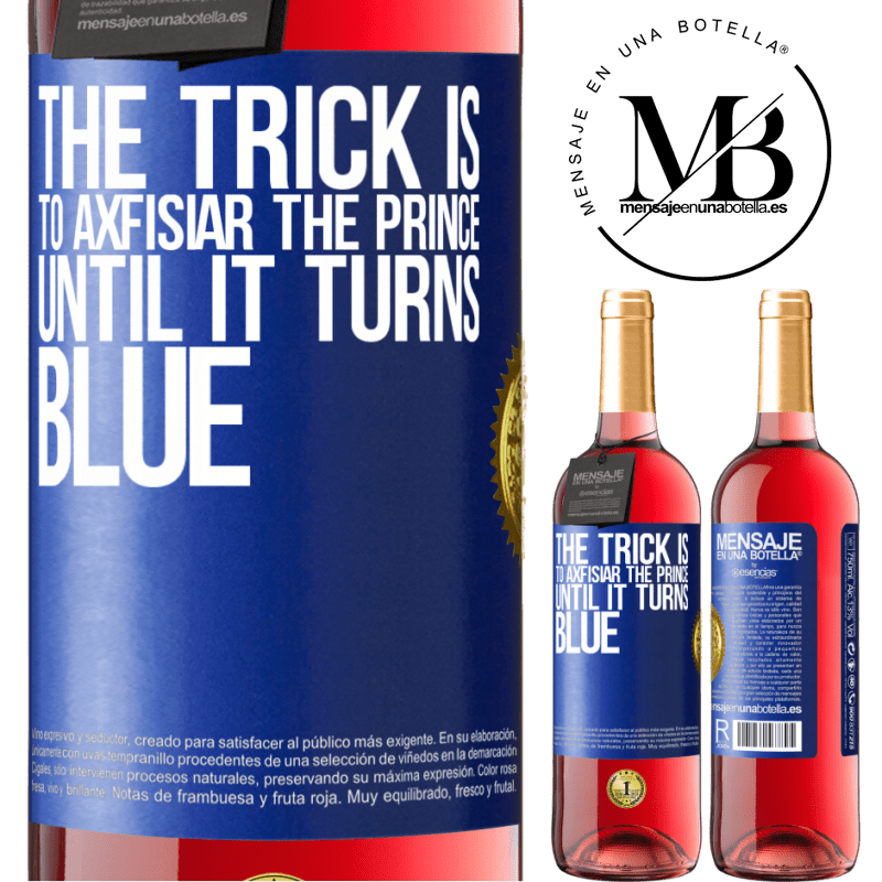 24,95 € Free Shipping | Rosé Wine ROSÉ Edition The trick is to axfisiar the prince until it turns blue Blue Label. Customizable label Young wine Harvest 2020 Tempranillo
