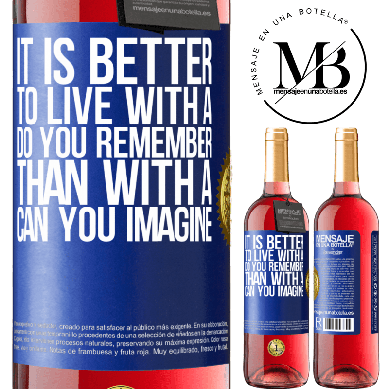 24,95 € Free Shipping   Rosé Wine ROSÉ Edition It is better to live with a Do you remember than with a Can you imagine Blue Label. Customizable label Young wine Harvest 2020 Tempranillo