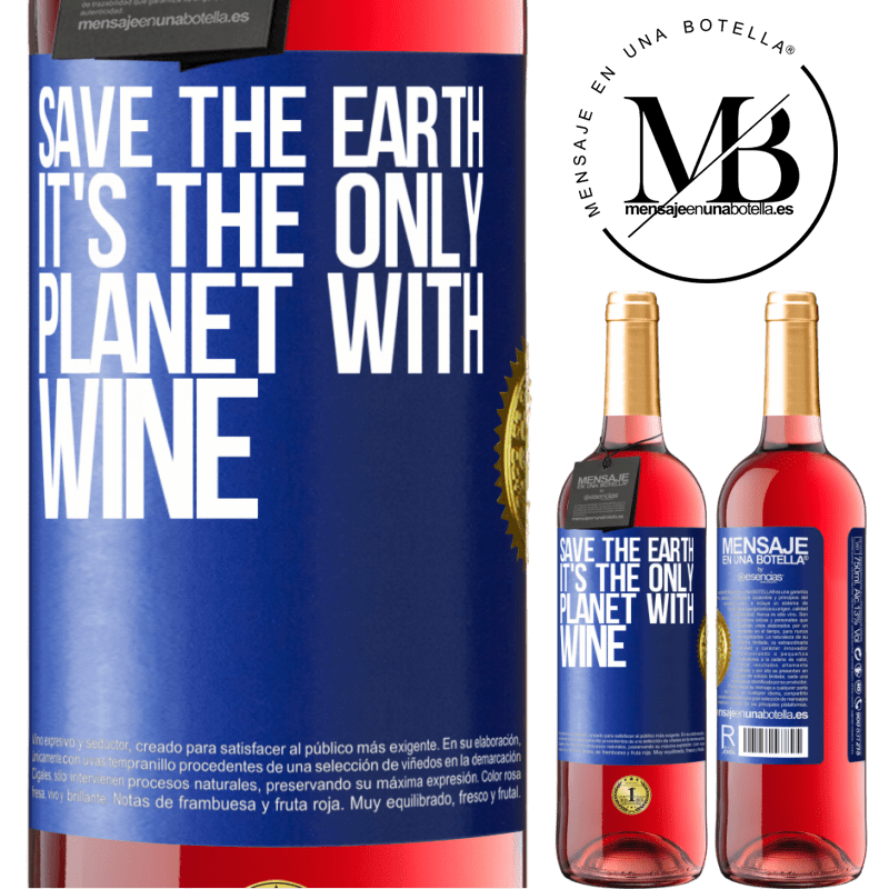 24,95 € Free Shipping | Rosé Wine ROSÉ Edition Save the earth. It's the only planet with wine Blue Label. Customizable label Young wine Harvest 2020 Tempranillo