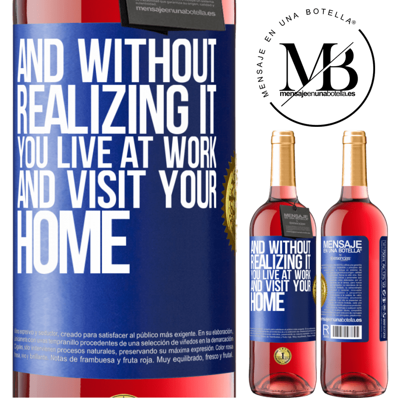 24,95 € Free Shipping | Rosé Wine ROSÉ Edition And without realizing it, you live at work and visit your home Blue Label. Customizable label Young wine Harvest 2020 Tempranillo