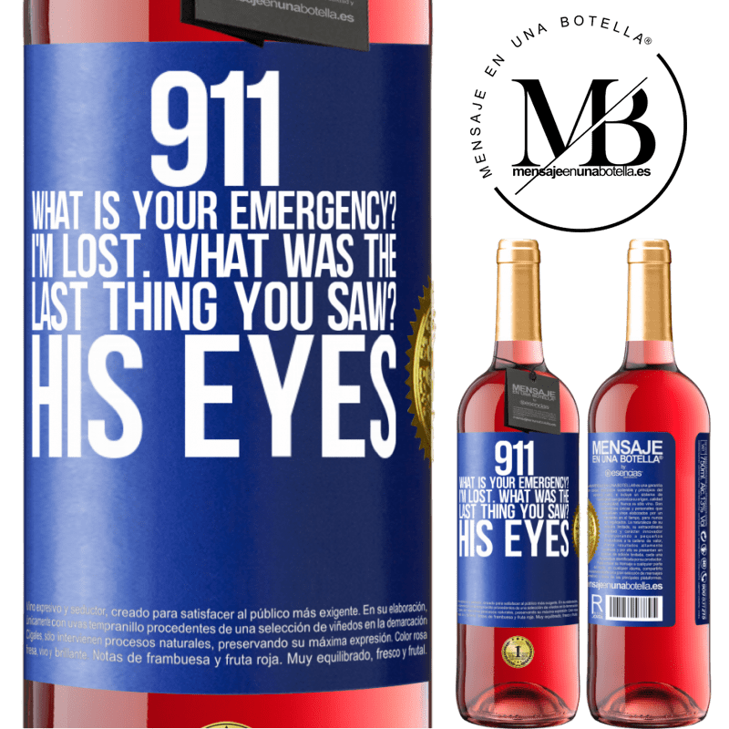 24,95 € Free Shipping | Rosé Wine ROSÉ Edition 911 what is your emergency? I'm lost. What was the last thing you saw? His eyes Blue Label. Customizable label Young wine Harvest 2020 Tempranillo