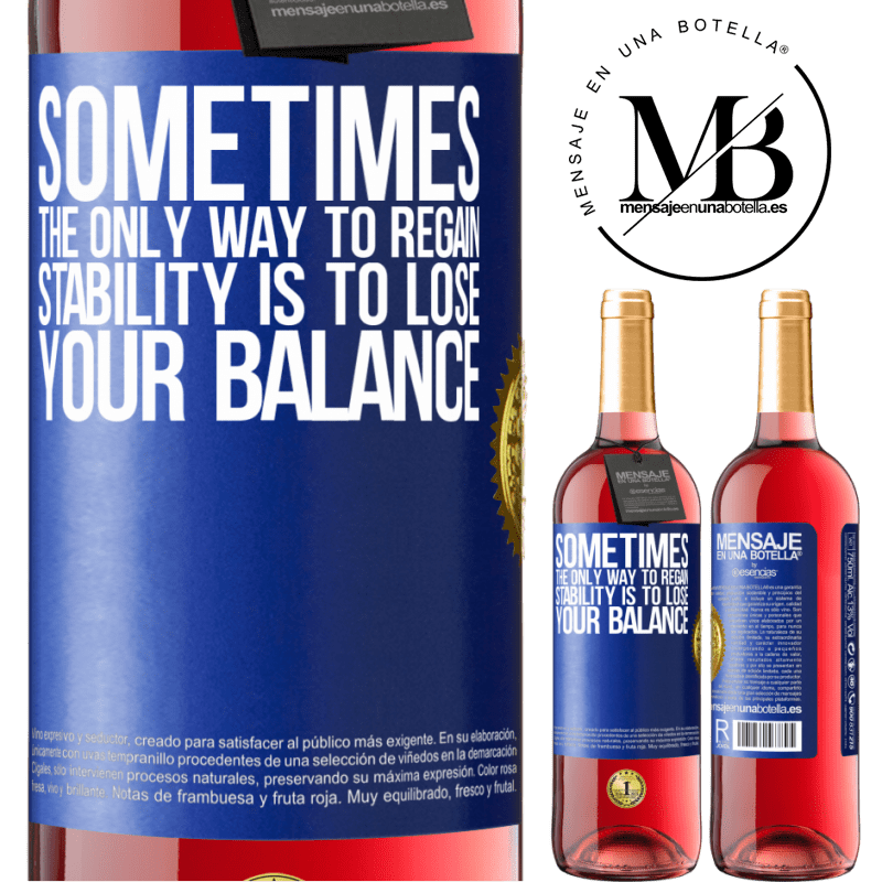 24,95 € Free Shipping   Rosé Wine ROSÉ Edition Sometimes, the only way to regain stability is to lose your balance Blue Label. Customizable label Young wine Harvest 2020 Tempranillo