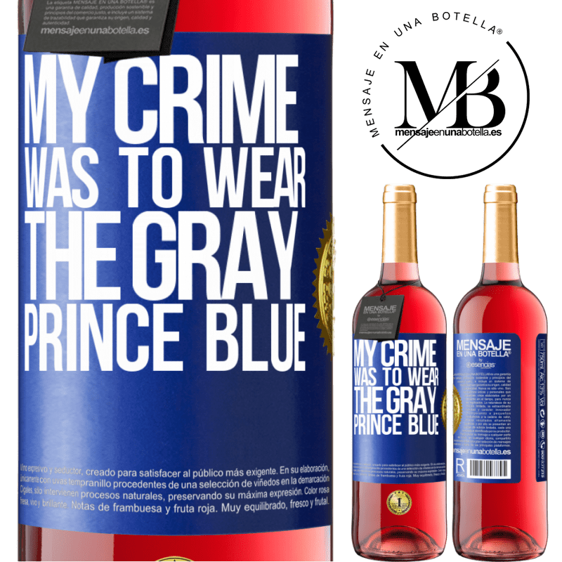 24,95 € Free Shipping | Rosé Wine ROSÉ Edition My crime was to wear the gray prince blue Blue Label. Customizable label Young wine Harvest 2020 Tempranillo