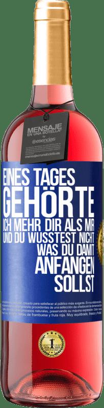 24,95 € Kostenloser Versand | Roséwein ROSÉ Ausgabe Eines Tages gehörte ich mehr dir als mir und du wusstest nicht, was du damit anfangen sollst Blaue Markierung. Anpassbares Etikett Junger Wein Ernte 2020 Tempranillo