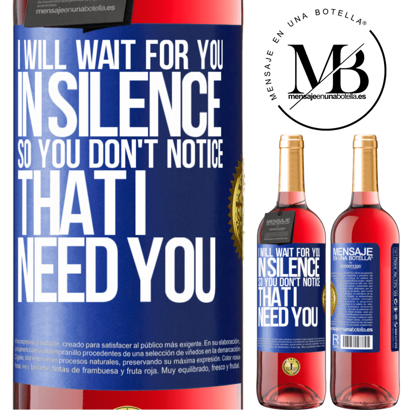 24,95 € Free Shipping   Rosé Wine ROSÉ Edition I will wait for you in silence, so you don't notice that I need you Blue Label. Customizable label Young wine Harvest 2020 Tempranillo