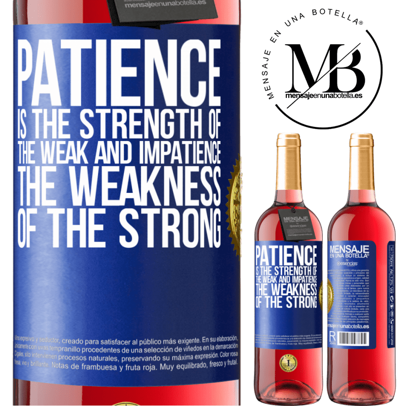 24,95 € Free Shipping | Rosé Wine ROSÉ Edition Patience is the strength of the weak and impatience, the weakness of the strong Blue Label. Customizable label Young wine Harvest 2020 Tempranillo