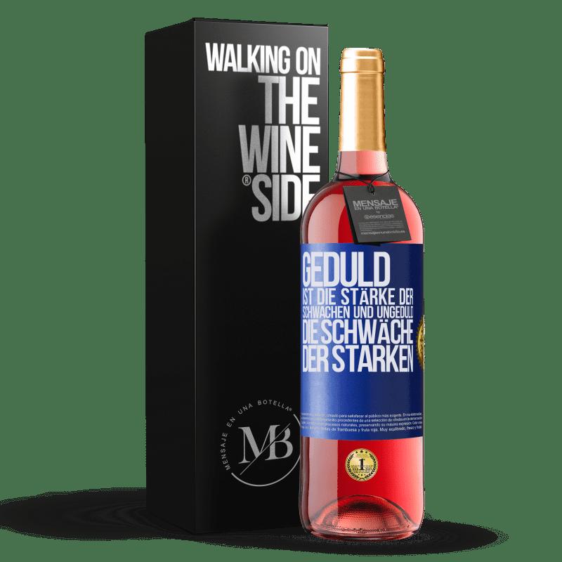 24,95 € Kostenloser Versand | Roséwein ROSÉ Ausgabe Geduld ist die Stärke der Schwachen und Ungeduld die Schwäche der Starken Blaue Markierung. Anpassbares Etikett Junger Wein Ernte 2020 Tempranillo